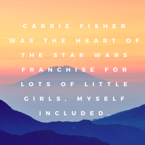 carrie-fisher-was-the-heart-of-the-star-wars-franchise-for-lots-of-little-girls-myself-included